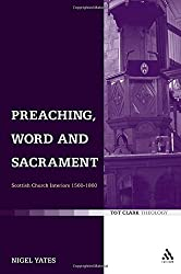 Preaching, Word and Sacrament: Scottish Church Interiors 1560-1860 (T & T Clark Theology)