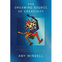 Dreaming Source of Creativity: 30 Creative and Magical Ways to Work on Yourself by Amy Mindell (1-Sep-2005) Paperback