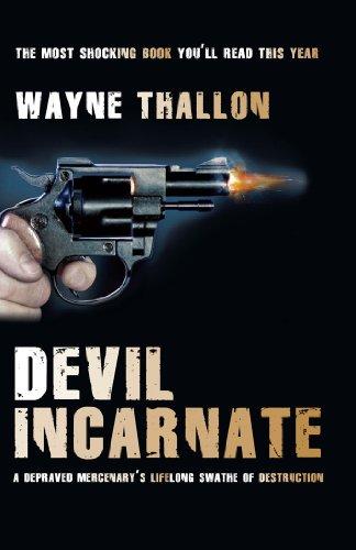 Devil Incarnate: A Depraved Mercenary's Lifelong Swathe of Destruction (English Edition)