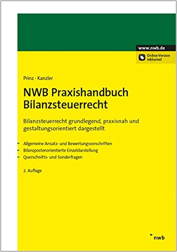 NWB Praxishandbuch Bilanzsteuerrecht: Bilanzsteuerrecht grundlegend, praxisnah und gestaltungsorientiert dargestellt - Allgemeine Ansatz- und ... - Querschnitts- und Sonderfragen