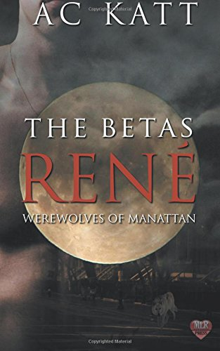 The Betas: Rene' (Werewolves of Manhattan) (Volume 8)