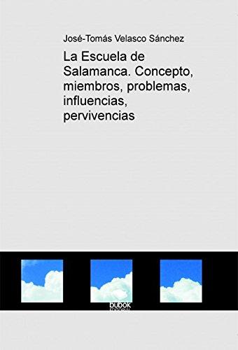 La Escuela de Salamanca. Concepto, miembros, problemas, influencias, pervivencias por José-Tomás Sánchez Velasco