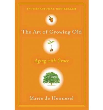 The Art of Growing Old: Aging with Grace (Hardback) - Common