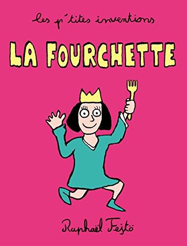 LES P'TITES INVENTIONS - LA FOURCHETTE