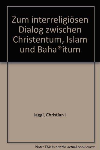 Zum interreligiösen Dialog zwischen Christentum, Islam und Baha'itum