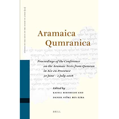 Aramaica Qumranica: Proceedings of the Conference on the Aramaic Texts from Qumran in Aix-en-Provence 30 June - 2 July 2008