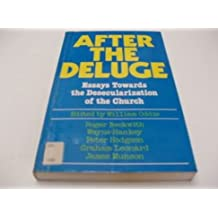 After the Deluge: Essays Towards Desecularization˜