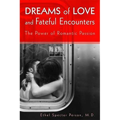 Dreams of Love and Fateful Encounters: The Power of Romantic Passion by Ethel Spector Person