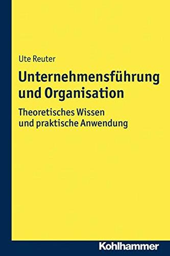 Unternehmensführung und Organisation: Theoretisches Wissen und praktische Anwendung
