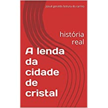 A lenda da cidade de cristal: história real (Portuguese Edition)