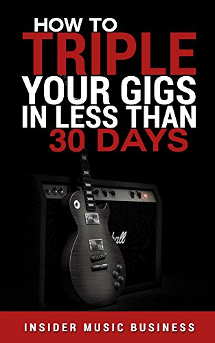 how-to-triple-your-gigs-in-30-days-how-to-get-paid-gigs-over-and-over-again-whilst-exponentially-gro
