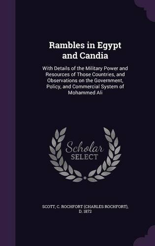 Rambles in Egypt and Candia: With Details of the Military Power and Resources of Those Countries, and Observations on the Government, Policy, and Commercial System of Mohammed Ali