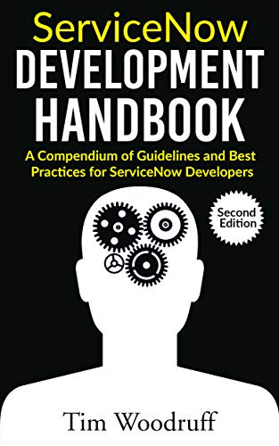 2a91b878264c ServiceNow Development Handbook - Second Edition  A compendium of  ServiceNow ITSM development pro-tips