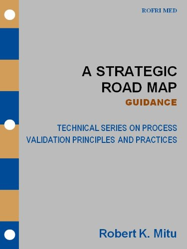 A Strategic Road Map - GUIDANCE (Technical Series on Process Validation Principles and Practices Book 1) (English Edition) (Med-maps)