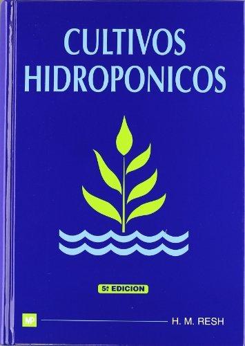 Cultivos Hidroponicos - 5b: Edicion por Howard M. Resh