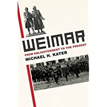 By Michael H Kater ( Author ) [ Weimar: From Enlightenment to the Present By Sep-2014 Hardcover