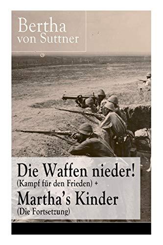 Die Waffen nieder! (Kampf für den Frieden) + Martha's Kinder (Die Fortsetzung): Die wichtigsten Romane der Antikriegsliteratur von der ersten Friedensnobelpreisträgerin