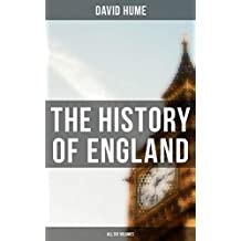 The History of England: All Six Volumes: Illustrated Edition (English Edition)