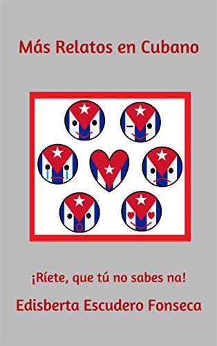 Más Relatos en Cubano: ¡Ríete, que tú no sabes na! (Spanish Edition)