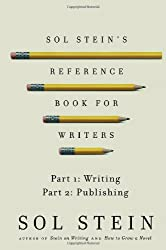 Sol Stein's Reference Book for Writers: Part 1: Writing, Part 2: Publishing by Sol Stein (2010-11-09)