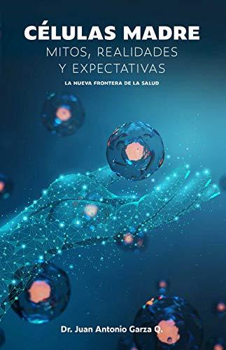 Célula Madre: La nueva frontera de la salud: Realidades, Mitos y Expectativas (Spanish Edition)