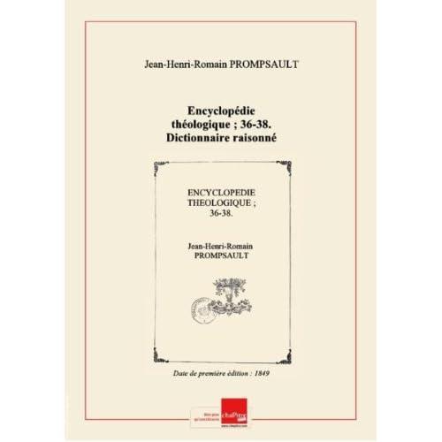Encyclopédie théologique; 36-38.Dictionnaire raisonné dedroitetde jurisprudence enmatièrecivile ecclésiastique. T. 2, DA-OU / parM.l'abbé J. -H. -R. Prompsault, … [Edition de 1849]