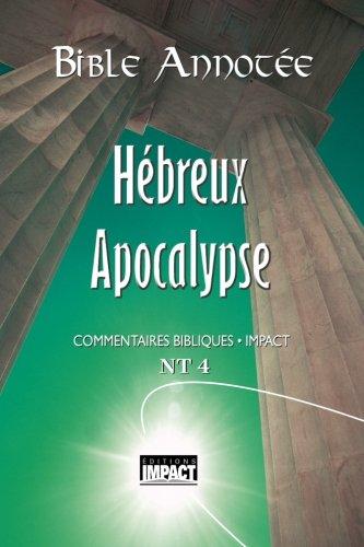 Bible annotée N.T. 4 - Hébreux à Apocalypse: Commentaires bibliques Impact par Louis Bonnet