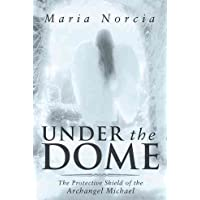 [(Under the Dome : The Protective Shield of the Archangel