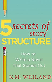 5 Secrets of Story Structure: How to Write a Novel That Stands Out (Helping Writers Become Authors Book 6) (English Edition) van [Weiland, K.M.]