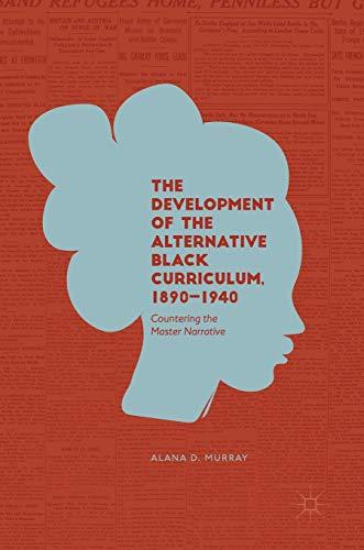 The Development of the Alternative Black Curriculum, 1890-1940: Countering the Master Narrative (Black Vorschule History Bücher)
