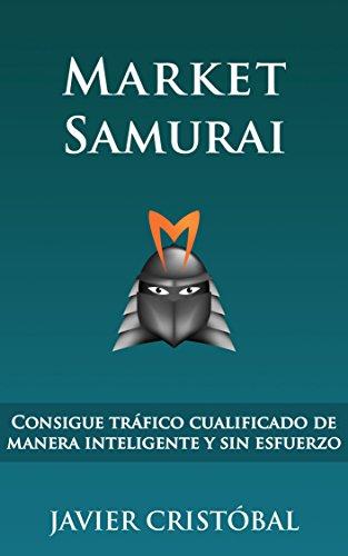 Market Samurai: consigue tráfico cualificado de manera inteligente y sin esfuerzo por Javier Cristóbal