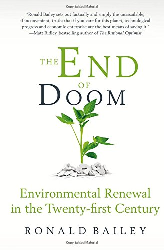 The End of Doom: Environmental Renewal in the Twenty-first Century (Cato Institute) por Ronald Bailey