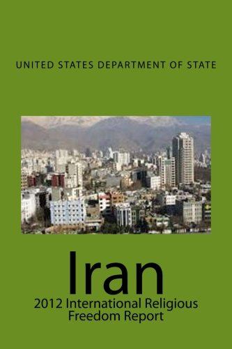 Iran: 2012 International Religious Freedom Report por United States Department of State