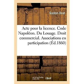 Acte pour la licence. Code Napoléon. Du Louage. Droit commercial. Des Associations en participation: Droit administratif. Contributions directs. Faculte de droit de Toulouse
