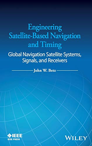 Engineering Satellite-Based Navigation and Timing: Global Navigation Satellite Systems, Signals, and Receivers