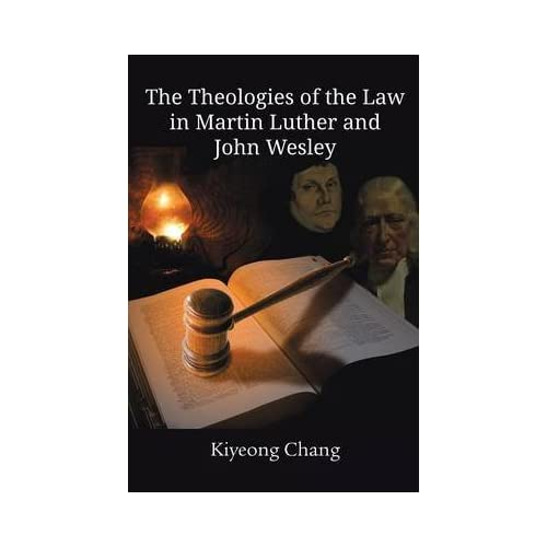 [(The Theologies of the Law in Martin Luther and John Wesley)] [By (author) Kiyeong Chang] published on (May, 2014)