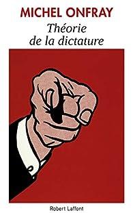 Théorie de la dictature par Michel Onfray