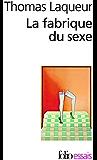La Fabrique du sexe: Essai sur le corps et le genre en Occident