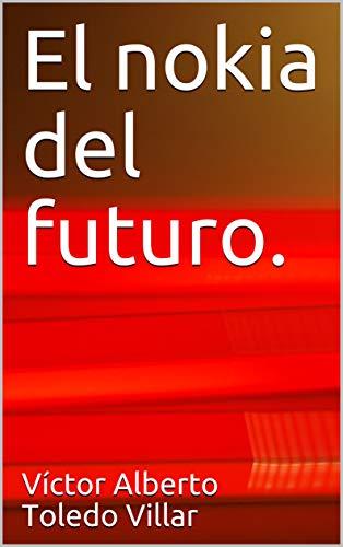 El nokia del futuro. por Víctor Alberto Toledo Villar