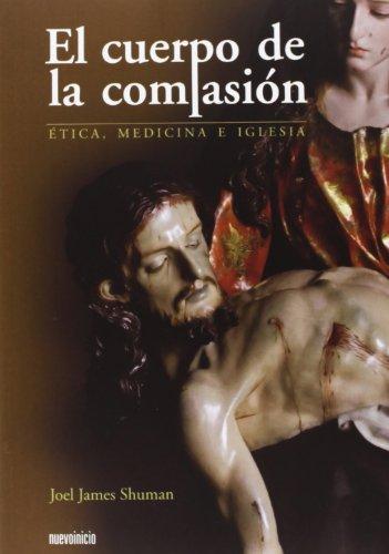 El cuerpo de la compasión : ética, medicina e Iglesia
