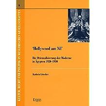 Hollywood am Nil: Die Orientalisierung der Moderne in Ägypten 1920-1930 (Kultur, Recht und Politik in muslimischen Gesellschaften, Band 9)
