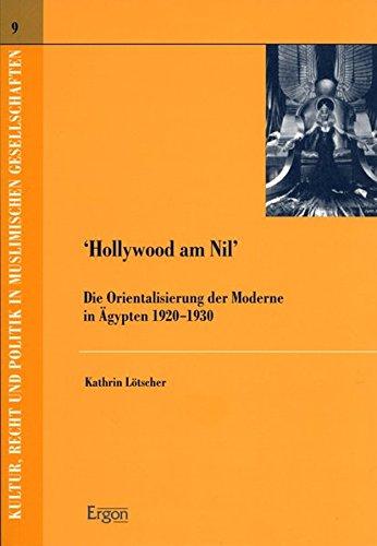 Hollywood am Nil: Die Orientalisierung der Moderne in Ägypten 1920-1930 (Kultur, Recht und Politik in muslimischen Gesellschaften, Band 9) Modernen ägyptischen Geschichte