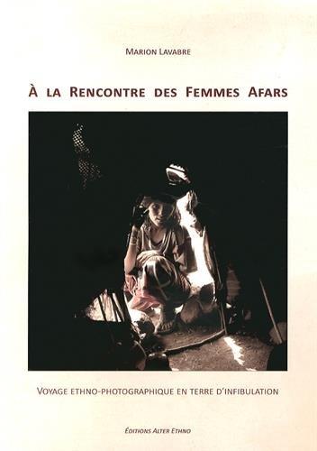 A la rencontre des femmes afars : Voyage ethno-photographique en terre d'infibulation par Marion Lavabre