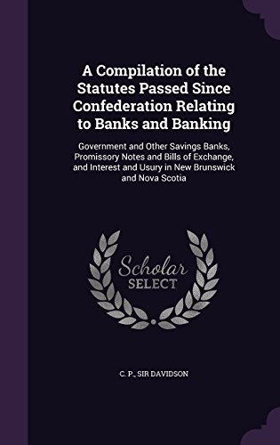 a-compilation-of-the-statutes-passed-since-confederation-relating-to-banks-and-banking-government-an