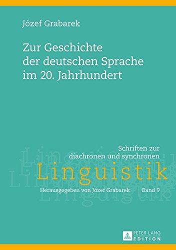 Zur Geschichte der deutschen Sprache im 20. Jahrhundert (Schriften Zur Diachronen Und Synchronen Linguistik) por Józef Grabarek