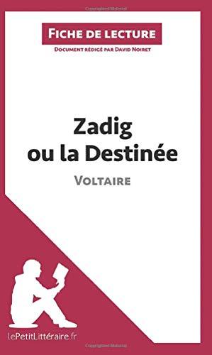 Zadig ou la Destinée de Voltaire (Fiche de lecture): Résumé complet et analyse détaillée de l'oeuvre (LEPETITLITTERAIRE.FR)