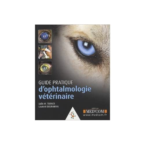 Guide pratique d'ophtalmologie vétérinaire de Laurent Bouhanna,Sally M. Turner,Florence Lesueur Almosni (Traduction) ( 24 juin 2010 )
