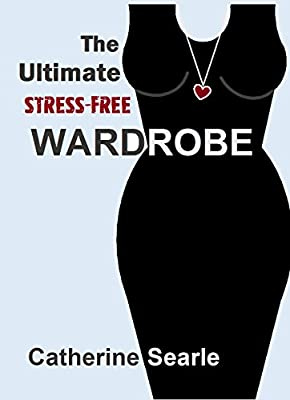 The Ultimate Stress-Free Wardrobe: A practical guide to simplifying your wardrobe and finding your style