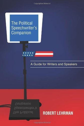 The Political Speechwriter's Companion: A Guide for Writers and Speakers by Robert Lehrman (2009-10-28)