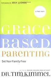 Grace-Based Parenting by Dr. Tim Kimmel (2004-02-04)
